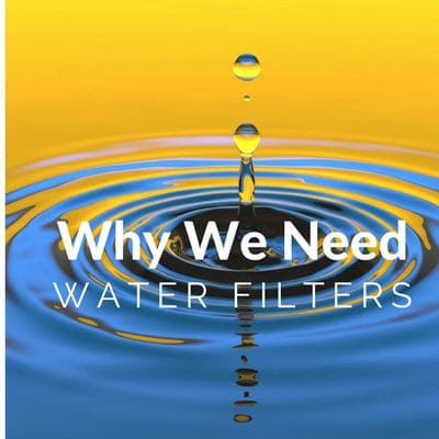 10 Reasons Why Do We Need Water Filters