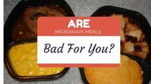 are microwave meals bad for you