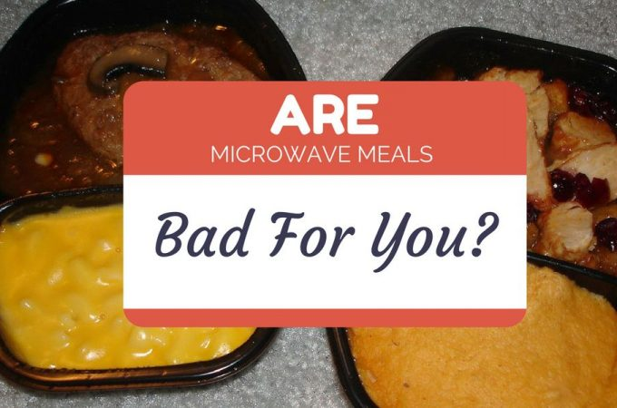 Are microwave meals bad for you?