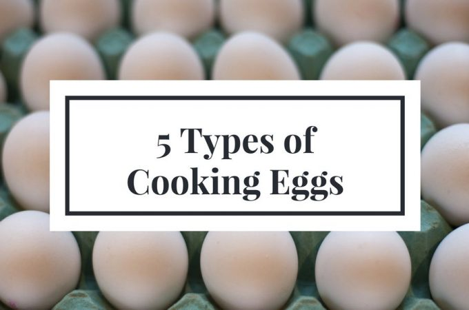 5 Different Types of Cooking Eggs