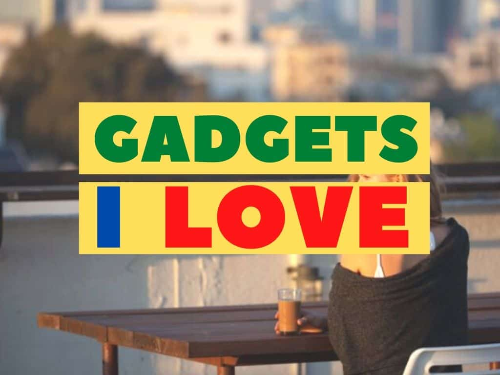 7 Great Gadgets I Love